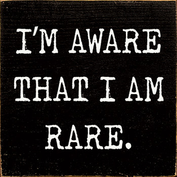 I'm aware that I am rare.   Inspirational  Wood Signs   Sawdust City Wood Signs