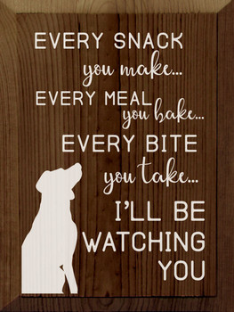 Every snack you make, every meal you bake, every bite you take, I'll be watching you. | Sawdust City Wood Signs