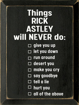 Things Rick Astley Will Never Do | Funny  Signs | Sawdust City Wood Signs