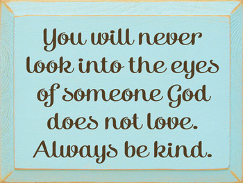 You Will Never Look Into The Eyes Of Someone God Doesn't Love |  Inspirational Signs | Sawdust City Wood Signs