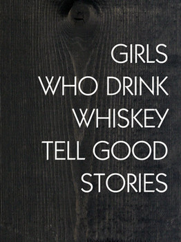 Girls Who Drink Whiskey Tell Good Stories | Funny  Signs | Sawdust City Wood Signs
