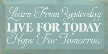Learn from yesterday, live for today, hope for tomorrow (9x18) | Sawdust City Wood Signs