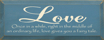 Love ~ Once in a while.. Love gives you a fairy tale. |Romantic  Wood Sign | Sawdust City Wood Signs
