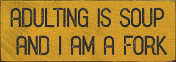 Adulting is soup and I am a fork Sign | Funny Wood Signs | Sawdust City Wood Signs