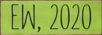 Ew, 2020 Sign | Funny Wood Signs | Sawdust City Wood Signs
