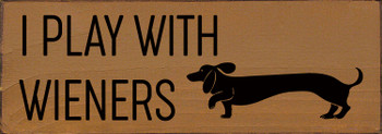 I Play With Wieners Dachshund Sign | Funny Dog Wood Signs | Sawdust City Wood Signs