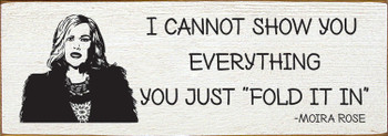"I cannot show you everything. You just ""fold it in."" - Moira Rose 