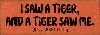 I saw a tiger, and a tiger saw me. (It's a 2020 thing) Sign | Funny Wood Signs | Sawdust City Wood Signs