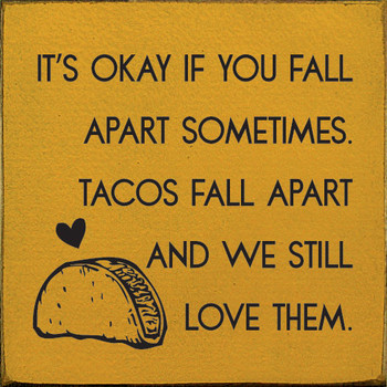 It's okay if you fall apart sometimes Sign | Funny Taco Wood Signs | Sawdust City Wood Signs