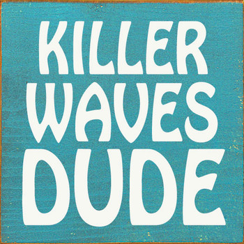 Killer Waves Dude Sign | Wood Beach Signs | Sawdust City Wood Signs