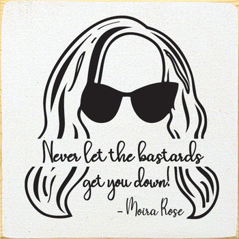Never let the bastards get you down! - Moira Rose | Funny Wood Signs | Sawdust City Wood Signs