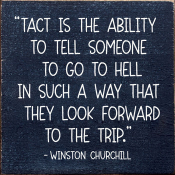 Tact is the ability to tell someone to go to hell  Sign | Great Quote Wood Signs | Sawdust City Wood Signs
