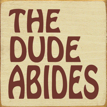The Dude Abides Sign | Fun Wood Signs | Sawdust City Wood Signs