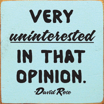 Very uninterested in that opinion. - David Rose | Funny Wood Signs | Sawdust City Wood Signs