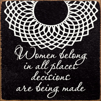 Women belong in all places decisions are being made. | Inspirational Wood Signs | Sawdust City Wood Signs
