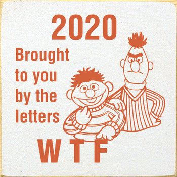 2020 - Brought to you by the letters WTF | Funny Wood Signs | Sawdust City Wood Signs