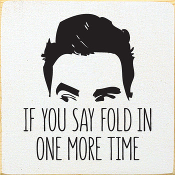 If you say fold in one more time | Funny Wood Signs | Sawdust City Wood Signs