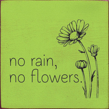No rain, no flowers | Inspirational Wood Signs | Sawdust City Wood Signs
