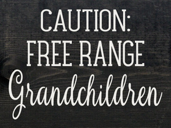 Caution: Free Range Grandchildren | Funny Wood Signs | Sawdust City Wood Signs