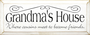 Grandma's House - Where cousins meet to become friends. | Family Wood Sign | Sawdust City Wood Signs