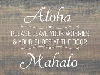 Aloha - Please leave your worries & shoes at the door - Mahalo
