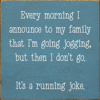 Every morning I announce to my family that I'm going jogging...