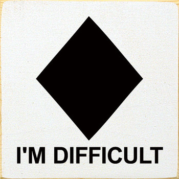 I'm Difficult (diamond)