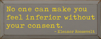 No one can make you feel inferior  - Eleanor Roosevelt Quote Sign | Inspirational Wood Signs | Sawdust City Wood Signs