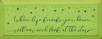 When life knocks you down, roll over and look at the stars. | Inspirational Wood Décor Signs | Sawdust City Wood Signs