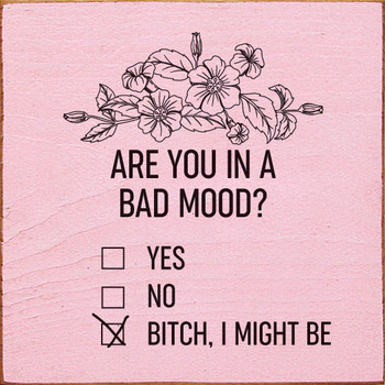 Are you in a bad mood? Yes. No. B!tch, I might be (checkboxes) | Moody Wood Décor Signs | Sawdust City Wood Signs