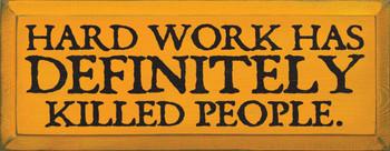 Hard work has definitely killed people.  | hard work Wood Sign| Sawdust City Wood Signs