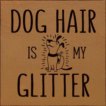Dog hair is my glitter | Wood Dog Signs | Sawdust City Wood Signs