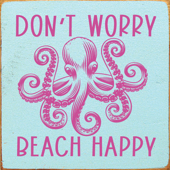 Don't worry - beach happy (octopus) | Wood Beach Signs | Sawdust City Wood Signs