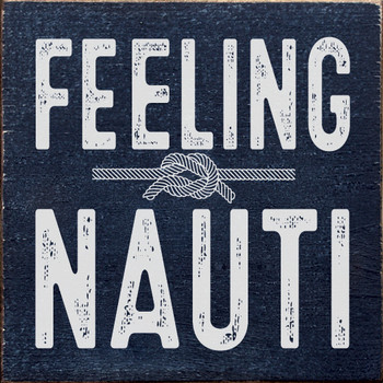 Feeling Nauti (rope knot) | Funny Wood Décor Signs | Sawdust City Wood Signs
