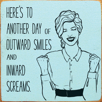 Here's to another day of outward smiles and inward screams. | Funny Wood Décor Signs | Sawdust City Wood Signs