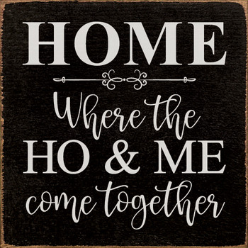 HOME - Where the HO & Me come together | Funny Wood Décor Signs | Sawdust City Wood Signs