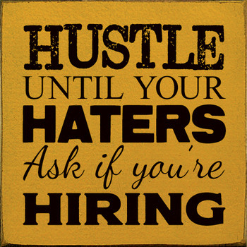 Hustle until your haters ask if you're hiring | Inspirational Wood Décor Signs | Sawdust City Wood Signs