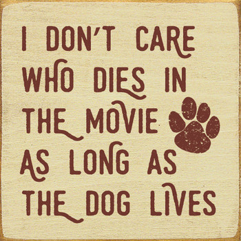 I don't care who dies in the movie as long as the dog lives | Wood Dog Signs | Sawdust City Wood Signs