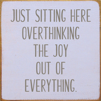 Just sitting here overthinking the joy out of everything | Funny Wood Décor Signs | Sawdust City Wood Signs
