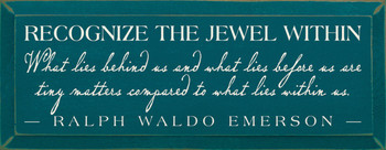 Recognize the Jewel Within:  .. ~ Ralph Waldo Emerson  | Wood Sign With Famous Quotes | Sawdust City Wood Signs