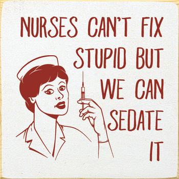 Nurses can't fix stupid, but we can sedate it | Wood Nurse Signs | Sawdust City Wood Signs