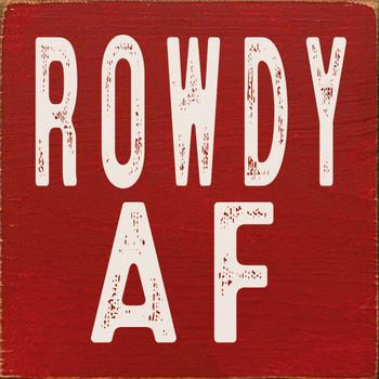 Rowdy AF | Wood Rowdy Signs | Sawdust City Wood Signs