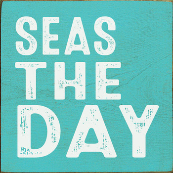 Seas the day - Small Square Sign | Wood Quote Signs | Sawdust City Wood Signs