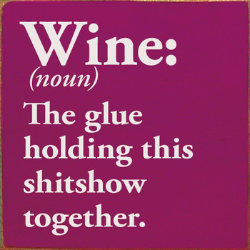 Wine (noun) The glue holding this sh*tshow together. | Wood Wine Signs | Sawdust City Wood Signs