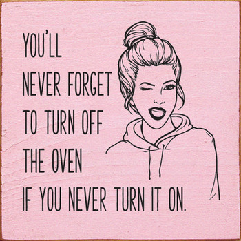 You'll never forget to turn off the oven if you never turn it on. | Funny Wood Décor Signs | Sawdust City Wood Signs
