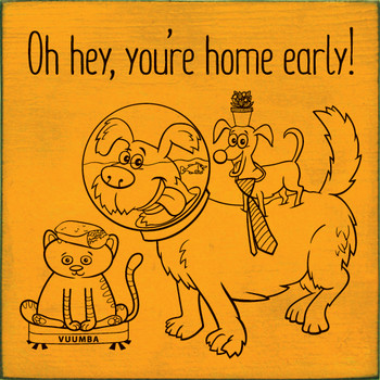 Oh hey, you're home early! (crazy pets) | Wood Pets Signs | Sawdust City Wood Signs