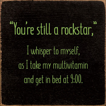 """""""You're still a Rockstar,"""" I whisper to myself, as I take my multivitamin and get in bed at 9:00. 