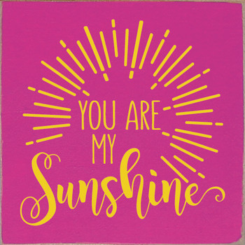 You are my sunshine (topburst) | Wood Sunshine Signs | Sawdust City Wood Signs