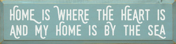 Home is where the heart is, and my home is by the sea - Wood Sign | Wood Ocean Signs | Sawdust City Wood Signs