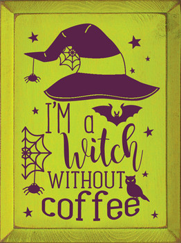 I'm a witch without coffee |Funny Wood  Signs | Sawdust City Wood Signs